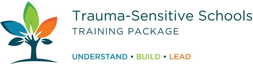 Trauma-Sensitive Schools Training Package: Understand, Build, Lead